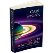 Un palid punct albastru - Viziune asupra viitorului omenirii in spatiu Carl Sagan
