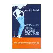 Vizualizare pentru scădere în greutate ghidul metodei Gabriel de folosire a minţii pentru transformarea totală a corpului tău