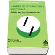 50 de variante rezolvate pentru Evaluarea Nationala 2016 la Limba si literatura romana - Raluca Iancau