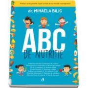 ABC de nutritie - Prima carte pentru copii scrisa de un medic nutritionist - Mihaela Bilic