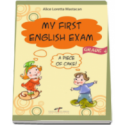 My First English Exam, a piece of cake! (grade 4) - Alice-Loretta Mastacan