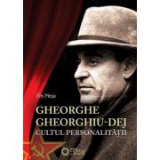 GHEORGHE GHEORGHIU-DEJ. CULTUL PERSONALITĂŢII. (1945-1965)