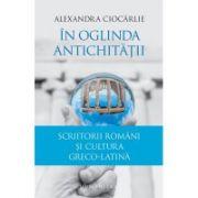 In oglinda Antichitatii - Alexandra Ciocarlie