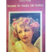 Ingeri in viata de cuplu- Felicia Tonita