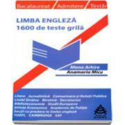 Limba engleza prin 1600 de teste grila utile pentru: bacalaureat, admitere si testari - Mona Arhire