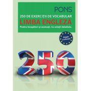 Limba engleză. 250 de exerciţii de vocabular. Pentru începători şi avansaţi. Cu soluţii detaliate