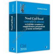 Noul Cod fiscal al Romaniei comentat si adnotat 2016 cu legislatie secundara si complementara, jurisprudenta si norme metodologice