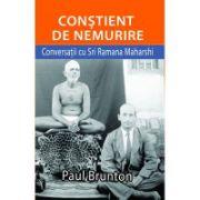 CONSTIENT DE NEMURIRE- Paul Brunton. Conversații cu Sri Rmana Maharsh