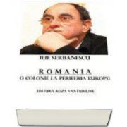 Romania, o colonie la periferia Europei- Ilie Serbanescu