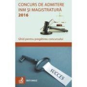 Concurs de admitere la INM si Magistratura 2016. Ghid pentru pregatirea concursului