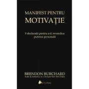 Manifest pentru motivatie, 9 declaratii pentru a-ti revendica puterea personala (Brendon Burchard)
