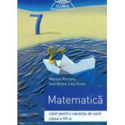 Matematica, clasa a VII-a - Caiet pentru vacanta de vara - 2016