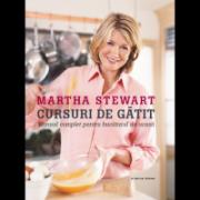 Martha Stewart. Cursuri de gătit. Manual complet pentru bucătarul de acasă