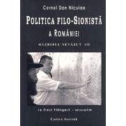 Politica filosionista a Romaniei. Razboiul nevazut, vol. 3