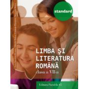 LIMBA SI LITERATURA ROMANA - STANDARD. CLASA A VII-A - 2016