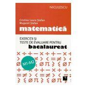 Matematica - Exercitii si Teste de Evaluare pentru BACALAUREAT (M1-M2) 2017