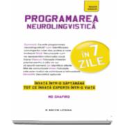 Programarea neurolingvistica in 7 zile - Invata intr-o saptamana tot ce invata expertii intr-o viata