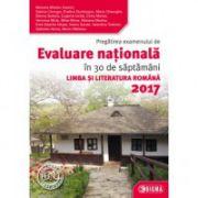 Pregătirea examenului de Evaluare Naționala în 30 de săptamâmmi la LIMBA ȘI LITERATURA ROMANA 2017