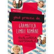 GHID PRACTIC DE GRAMATICA LIMBII ROMANE PENTRU EVALUAREA NATIONALA