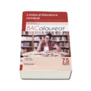 Limba si literatura romana. Ghid complet pentru Bacalaureat 2017 - 75 de teste complete. Pentru profil real si uman (Mimi Dumitrache)