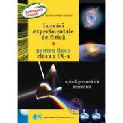 Lucrari experimentale de fizica pentru liceu - Optica geometrica mecanica, clasa a IX-a