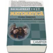 Bacalaureat Matematica: Filiera teoretica - Specializarea Matematica-Informatica. Exercitii recapitulative. Teste 2017