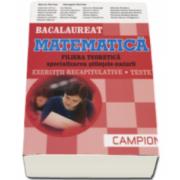 Bacalaureat Matematica, Filiera teoretica - Specializarea Stiintele-Naturii. Exercitii recapitulative. Teste 2017