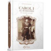 Carol I al României. Un monarh devotat