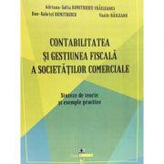 Contabilitatea si Gestiunea Fiscala a Societatilor Comerciale: Sinteze de teorie si exemple practice