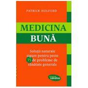 Medicina buna. Solutii naturale sigure pentru peste 75 de probleme de sanatate generale