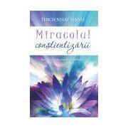 Miracolul conştientizării Introducere în practica meditaţiei