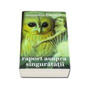 Raport asupra singuratatii - Augustin Buzura