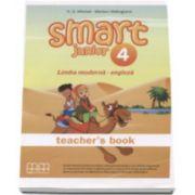 Smart Junior 4 Teachers book - Limba moderna engleza, manualul profesorului pentru clasa a IV-a