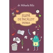 Supa de incalzit inima - Mihaela Bilic