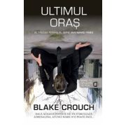 Ultimul oras (seria Wayward Pines vol. 3)