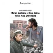Dosarele Securitatii - Marian Munteanu si Miron Cozma versus Piata Universitatii