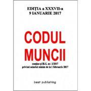 Codul muncii - ediţia a XXXVII-a - 9 ianuarie 2017