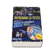 Intrebari si teste 2017, categoria B. Pentru obtinerea permisului de conducere auto (Cartea contine CD interactiv)