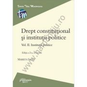 Drept constitutional si institutii politice. Vol. II. Institutii politice Editia a 2-a, revizuita
