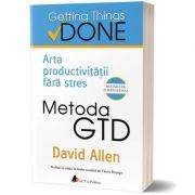 Metoda GTD. Arta productivității fără stres: David Allen -