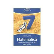Matematica caiet pentru vacanta de vara clasa a VII-a - 2017