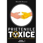 PRIETENIILE TOXICE. Cum să le recunoaştem şi cum să acţionăm