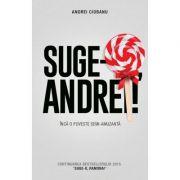 Suge-o, Andrei! - ANDREI CIOBANU
