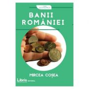 Banii Romaniei - Mircea Cosea