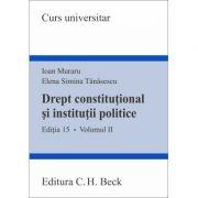 Drept constitutional si institutii politice. Volumul II. Editia 15