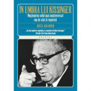 În umbra lui Kissinger. Moştenirea celui mai controversat om de stat al Americii