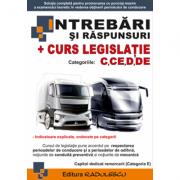Intrebari si Raspunsuri + Curs Legislatie Rutiera + LEGE- Categoriile: C, CE, D, DE Editia 2017