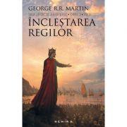 Inclestarea regilor (Saga Cantec de gheata si foc, partea a II-a, ed. 2017) Paperback