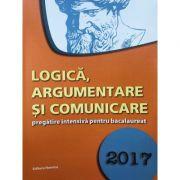 Logica, Argumentare si comunicare pregatire intensiva pentru Bacalaureat 2017