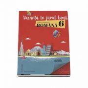 Vacanta in jurul lumii. Limba si literatura romana pentru clasa a VI-a - Marinela Pantazi